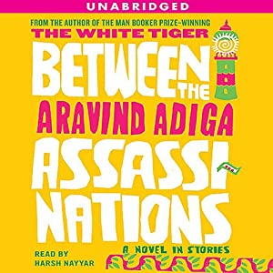 Between the Assassinations: A Novel in Stories | [Aravind Adiga]