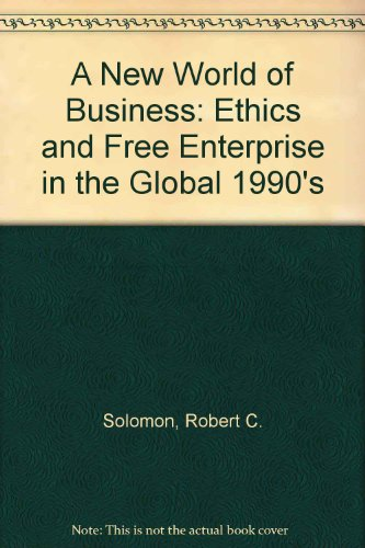 The New World of Business: Ethics and Free Enterprise in the Global 1990s