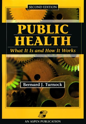 Public Health: What It Is and How It Works, Bernard J. Turnock