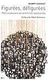 echange, troc Gilbert Lascault - Figurées, défigurées : Petit vocabulaire de la féminité représentée