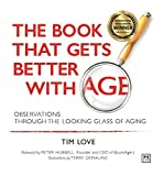 img - for The Book that Gets Better with Age: Observations Through the Looking Glass of Aging by Tim Love (2015-12-21) book / textbook / text book