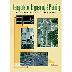 Transportation Engineering and Planning (3rd Edition) C. S. Papacostas and P.D. Prevedouros