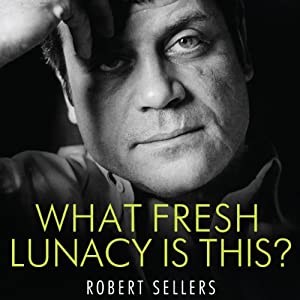 What Fresh Lunacy Is This?: The Authorised Biography of Oliver Reed | [Robert Sellers]