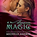Dream Magic: The Magic Series, Book 2 Audiobook by Michelle Mankin Narrated by Kai Kennicott, Wen Ross