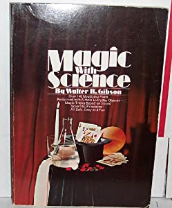 Magic With Science: Scientific Tricks, Demonstrations, and Experiments for Home, Classes, Science Clubs, and Magic Shows