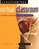 Lynnette R. Porter Creating the Virtual Classroom: Distance Learning with the Internet (Wiley Series in Healthcare and)