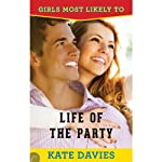 Life of the Party: Girls Most Likely to... Book 3 (       UNABRIDGED) by Kate Davies Narrated by Ella LaRue