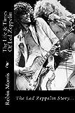 Robin Morris The Life & Times Of Led Zeppelin: The Led Zeppelin Story...: 1