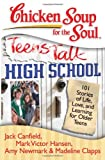 Jack Canfield Chicken Soup for the Soul: Teens Talk High School: 101 Stories of Life, Love, and Learning for Older Teens