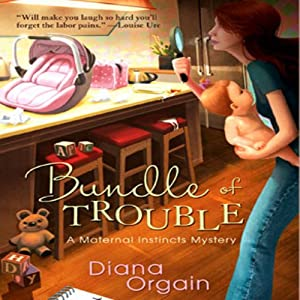 Bundle of Trouble: A Maternal Instincts Mystery, Book 1 | [Diana Orgain]