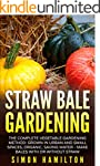 Straw Bale Gardening: The Complete Ve...