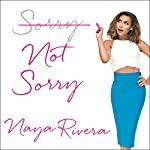Sorry Not Sorry: Dreams, Mistakes, and Growing Up | Naya Rivera