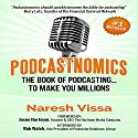Podcastnomics: The Book of Podcasting... To Make You Millions Audiobook by Naresh Vissa Narrated by John Eastman