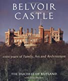 Belvoir Castle: A Thousand Years of Family Art and Architecture The Duchess of Rutland