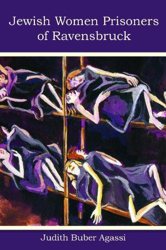 The Jewish Women Prisoners of Ravensbruck: Who Were They? (Modern Jewish History)