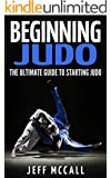 Beginning Judo: The Ultimate Guide to Starting Judo (English Edition)