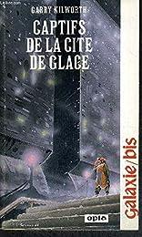 CAPTIFS DE LA CITE DE LA GLACE - COLLECTION GALAXIE - BIS