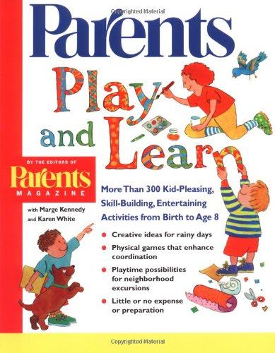 Play And Learn: More Than 300 Engaging And Educational Activities From Birth To Age 8 (Parents Magazine Baby & Childcare Series) front-640595