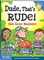 Dude, That's Rude!: (Get Some Manners) (Laugh & Learn�) (English Edition)