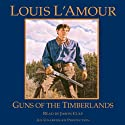 Guns of the Timberlands (       UNABRIDGED) by Louis L'Amour Narrated by Jason Culp