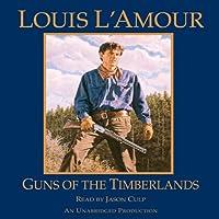 Guns of the Timberlands Hörbuch von Louis L'Amour Gesprochen von: Jason Culp