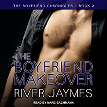 The Boyfriend Makeover: Boyfriend Chronicles Series, Book 3 Audiobook by River Jaymes Narrated by Marc Bachmann
