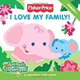 Fisher-Price: I Love My Family! (Fisher Price: Animals of the Rainforest)