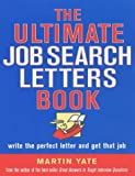 The Ultimate Job Search Letters Book: Write a Perfect Letter and Get That Job (0749440694) by Yate, Martin John