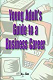 Young Adult's Guide to a Business Career