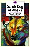 Scrub Dog of Alaska (Walter Morey Adventure Library)