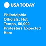 Philadelphia Officials: Hot Temps, 50,000 Protesters Expected Here | Kevin Johnson