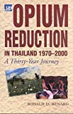 img - for [Opium Reduction in Thailand, 1970-2000: A Thirty Year Journey] (By: Ronald D. Renard) [published: May, 2002] book / textbook / text book
