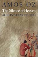 The Silence of Heaven: Agnon's Fear of God