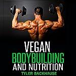Vegan Bodybuilding and Nutrition | Tyler Backhause