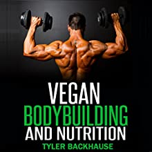 Vegan Bodybuilding and Nutrition Audiobook by Tyler Backhause Narrated by Dave Wright