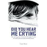 Did You Hear Me Crying? (The Heartbreaking True Story of a Child Abused) - Child Abuse True Storiesby Cassie Moore