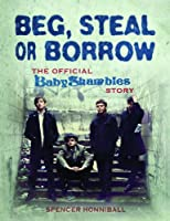 Beg, Steal or Borrow: The Official Babyshambles Story