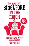 Ong Yong Lock Singapore On The Couch : Interviews With Astonishing Individuals