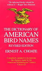 The Dictionary of American Bird Names Ernest A. Choate