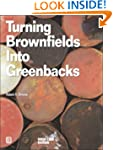 Turning Brownfields Into Greenbacks:...