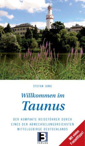 Willkommen in Taunus: Der kompakte Reiseführer