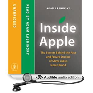 Inside Apple: The Secrets Behind the Past and Future Success of Steve Jobs's Iconic Brand (Unabridged)