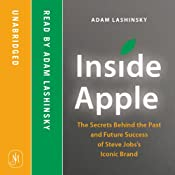 Inside Apple: The Secrets Behind the Past and Future Success of Steve Jobs's Iconic Brand | [Adam Lashinsky]