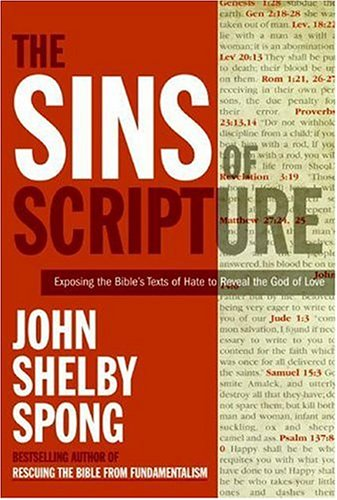 The Sins of Scripture: Exposing the Bible's Texts of Hate to Reveal the God of Love: John Shelby Spong: Amazon.com: Books