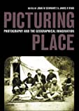 Picturing Place: Photography and the Geographical Imagination (International Library of Human Geography)