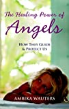 img - for The Healing Power of Angels: How They Guide & Protect Us book / textbook / text book