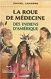 echange, troc Daniel Lamarre - La roue de médecine des Indiens d'Amérique