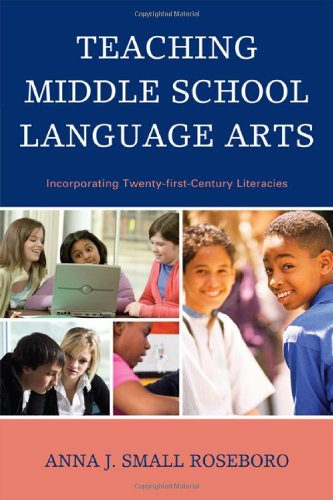 Teaching Middle School Language Arts: Incorporating Twenty-first Century Literacies, Anna J. Small Roseboro