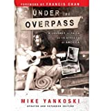 [ Under the Overpass: A Journey of Faith on the Streets of America [ UNDER THE OVERPASS: A JOURNEY OF FAITH ON THE STREETS OF AMERICA ] By Yankoski, Mike ( Author )Mar-31-2005 Paperback