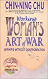 Working Woman's Art of War: Winning Without Confrontation (0929638298) by Chin-Ning Chu